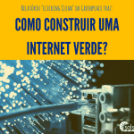 """Quadrado dividido em dois blocos: a parte superior é um retângulo amarelo com o texto """"Como construir uma internet verde?"""" em azul escuro. Na parte de baixo, uma foto de fibra ótica com tonalidades de azul. Link no post """"Energia solar além do telhado"""""""