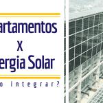 """Imagem com um edifício de estrutura metálica branco com grande parte da sua fachada e cobertura composta por paineis fotovoltaicos. Sobre a imagem, um quadro branco com o frase """"Apartamento x Energia Solar: como integrar?"""" e m roxo."""