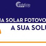Capa: a energia solar fotovoltaica é a sua solução.